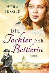 Die Tochter der Bettlerin. Nora Berger, - Buch - Nora Berger,