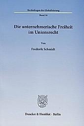 Die unternehmerische Freiheit im Unionsrecht. Frederik Schmidt, - Buch - Frederik Schmidt,