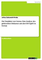 Die Vandalen von Genua. Eine Analyse des politischen Diskurses um den G8 Gipfel in Genua - eBook - Julius Zukowski-Krebs,