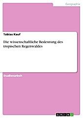 Die wissenschaftliche Bedeutung des tropischen Regenwaldes - eBook - Tobias Kauf,
