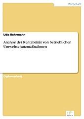 Diplom.de: Analyse der Rentabilität von betrieblichen Umweltschutzmaßnahmen - eBook - Udo Rohrmann,
