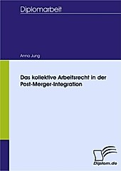 Diplom.de: Das kollektive Arbeitsrecht in der Post-Merger-Integration - eBook - Anna Jung,