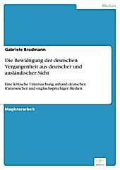Diplom.de: Die Bewältigung der deutschen Vergangenheit aus deutscher und ausländischer Sicht - eBook - Gabriele Brodmann,