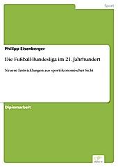 Diplom.de: Die Fußball-Bundesliga im 21. Jahrhundert - eBook - Philipp Eisenberger,
