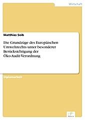 Diplom.de: Die Grundzüge des Europäischen Umweltrechts unter besonderer Berücksichtigung der Öko-Audit-Verordnung - eBook - Matthias Seib,