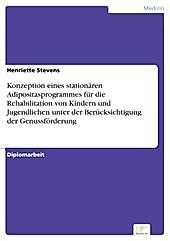 Diplom.de: Konzeption eines stationären Adipositasprogrammes für die Rehabilitation von Kindern und Jugendlichen unter der Berücksichtigung der... - Henriette Stevens,