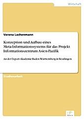Diplom.de: Konzeption und Aufbau eines Meta-Informationssystems für das Projekt Informationszentrum Asien-Pazifik - eBook - Verena Lachenmann,
