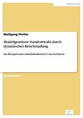 Diplom.de: Modellgestützte Standortwahl durch dynamisches Benchmarking - eBook - Wolfgang Pfeffer,