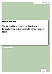 Diplom.de: Musik und Bewegung zur Förderung Erwachsener mit geistiger Behinderung im Heim - eBook - Martin Kärcher,