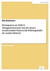 Diplom.de: Partizipation im SEMCO Managementsystem und die daraus resultierenden Chancen für Führungskräfte im sozialen Bereich - eBook - Elke Kückmann,