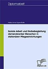 Diplom.de: Soziale Arbeit und Sterbebegleitung demenzkranker Menschen in stationären Pflegeeinrichtungen - eBook - Heike Anne Kuper-Bolle,
