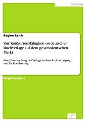 Diplom.de: Zur Konkurrenzfähigkeit ostdeutscher Buchverlage auf dem gesamtdeutschen Markt - eBook - Regine Reich,