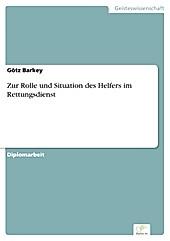 Diplom.de: Zur Rolle und Situation des Helfers im Rettungsdienst - eBook - Götz Barkey,