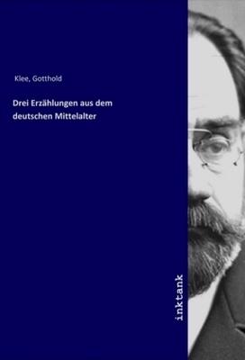 Drei Erzählungen aus dem deutschen Mittelalter - Gotthold Klee,