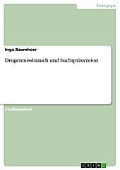 Drogenmissbrauch und Suchtprävention - eBook - Inga Baumhoer,