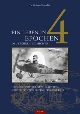 Ein Leben in 4 Epochen deutscher Geschichte - Hellmut Trunschke,