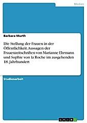 Eine Darstellung der Frauenzeitschriften im ausgehenden 18. Jahrhundert und ihrer Aussagen über die damalige Stellung der Frauen in der... - Barbara Murth,