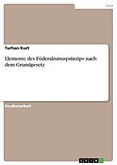 Elemente des Föderalismusprinzips nach dem Grundgesetz - eBook - Turhan Kurt,