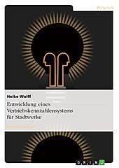Entwicklung eines Vertriebskennzahlensystems für Stadtwerke - eBook - Heike Wolff,