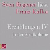 Erzählungen 4 - In der Strafkolonie - Sven Regener liest Franz Kafka - eBook - Franz Kafka,