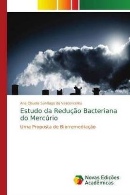 Estudo da Redução Bacteriana do Mercúrio - Ana Claudia Santiago de Vasconcellos,