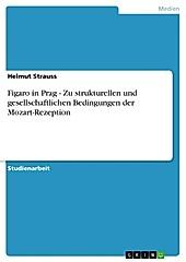 Figaro in Prag - Zu strukturellen und gesellschaftlichen Bedingungen der Mozart-Rezeption - eBook - Helmut Strauss,