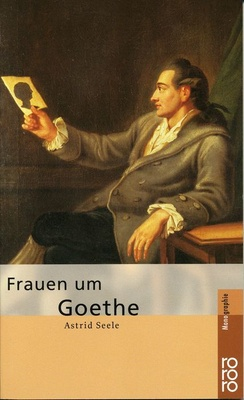 Frauen um Goethe - Astrid Seele