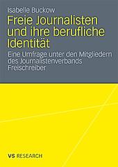 Freie Journalisten und ihre berufliche Identität. Isabelle Buckow, - Buch - Isabelle Buckow,
