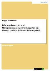 Führungskonzepte und Managementansätze: Führungsstile im Wandel und die Rolle der Führungskraft - eBook - Hilger Schneider,