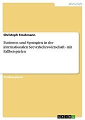 Fusionen und Synergien in der internationalen Seeverkehrswirtschaft - mit Fallbeispielen - eBook - Christoph Stockmann,