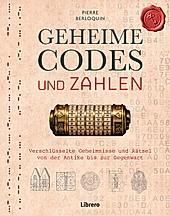 GEHEIME CODES UND ZAHLEN: Verschlüsselte Geheimnisse und Rätsel von der Antike bis zur Gegenwart