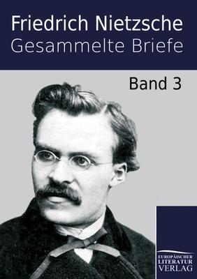 Gesammelte Briefe - Curt Wachsmuth und Peter Gast 1905 herausgegebenen dritten Bandes der gesammelten Briefe von Friedrich Nietzsche. Enthält den Briefwechsel Nietzsches mit Friedrich Ritschl