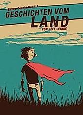 Geschichten vom Land. Jeff Lemire, - Buch - Jeff Lemire,