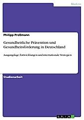 Gesundheitliche Prävention und Gesundheitsförderung in Deutschland - eBook - Philipp Preßmann,