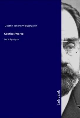 Goethes Werke - Johann Wolfgang von Goethe,