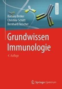 Grundwissen Immunologie - Christine Schütt, Bernhard Fleischer, Barbara Bröker,