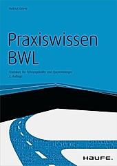 Haufe Fachbuch: Praxiswissen BWL - mit Arbeitshilfen online - eBook - Helmut Geyer,