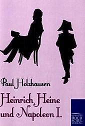 Heinrich Heine und Napoleon I.. Paul Holzhausen, - Buch - Paul Holzhausen,