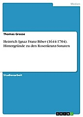 Heinrich Ignaz Franz Biber (1644-1704) - Hintergründe zu den Rosenkranz-Sonaten - eBook - Thomas Grasse,