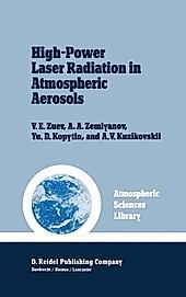 High-Power Laser Radiation in Atmospheric Aerosols. V. E. Zuev, Yu. D. Kopytin, A. V. Kuzikovskii, A. A. Zemlyanov, - Buch - V. E. Zuev, Yu. D. Kopytin, A. V. Kuzikovskii, A. A. Zemlyanov,