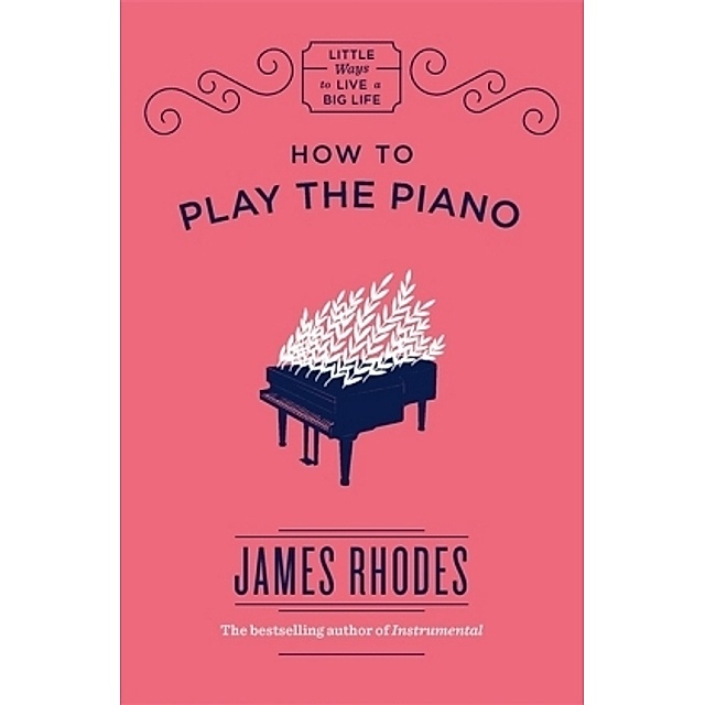 How To Play The Piano Buch Von James Rhodes Versandkostenfrei Bestellen