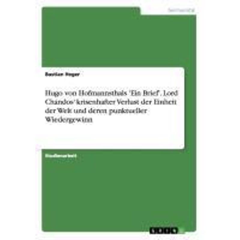 Hugo von Hofmannsthals 'Ein Brief'. Lord Chandos' krisenhafter Verlust der Einheit der Welt und deren punktueller Wieder - Bastian Heger