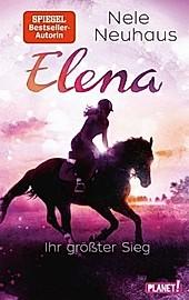 Ihr größter Sieg / Elena - Ein Leben für Pferde Bd.5. Nele Neuhaus, - Buch - Nele Neuhaus,