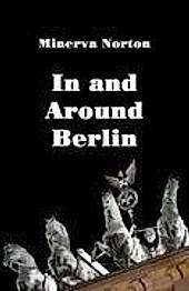 In and Around Berlin. Minerva Norton, - Buch - Minerva Norton,