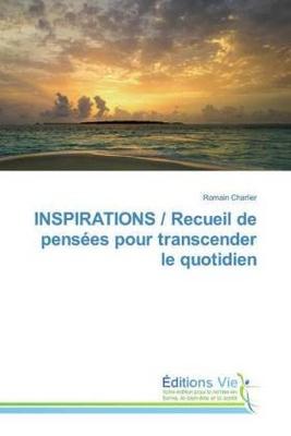 INSPIRATIONS / Recueil de pensées pour transcender le quotidien - Romain Charlier,