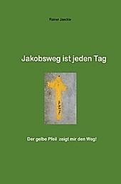 Jakobsweg ist jeden Tag. Rainer Jäckle, - Buch - Rainer Jäckle,