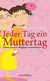 Jeder Tag ein Muttertag - eBook - Katharina Grabner-Hayden,