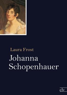 Johanna Schopenhauer - Laura Frost
