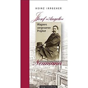 Josef Angelo Neumann - Wagners vergessener Prophet Buch ...