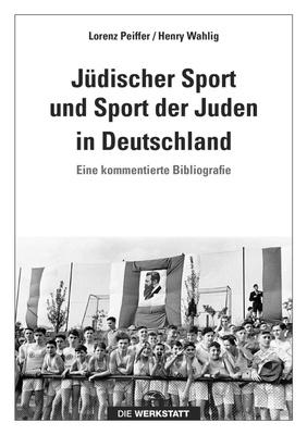 Jüdischer Sport und Sport der Juden in Deutschland - Lorenz Peiffer, Henry Wahlig,
